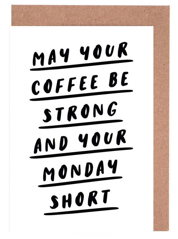 May Your Coffee Be Strong and Your Monday Short cartes de vœux