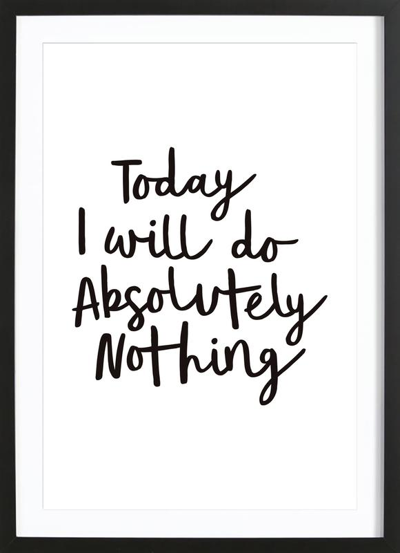 Today I Will Do Absolutely Nothing -Bild mit Holzrahmen