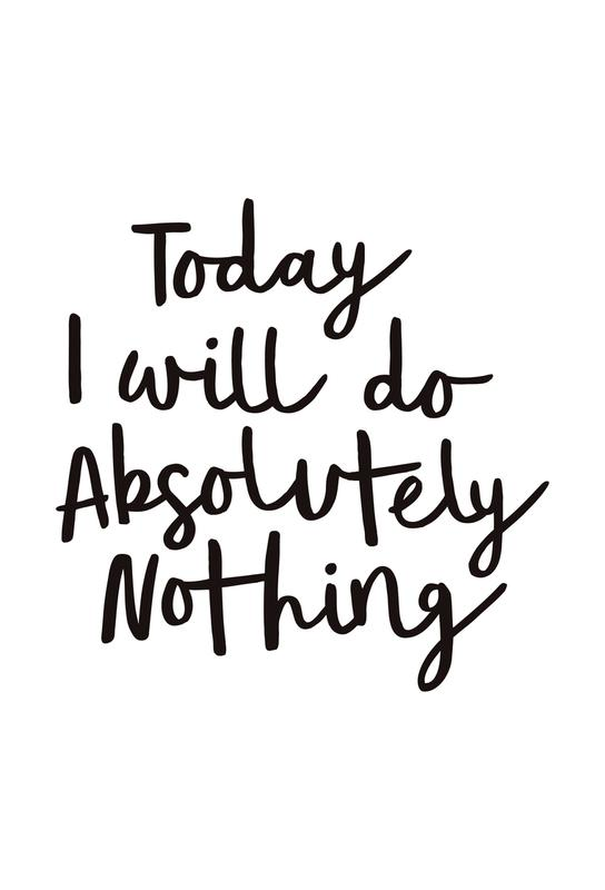Today I Will Do Absolutely Nothing Acrylic Print