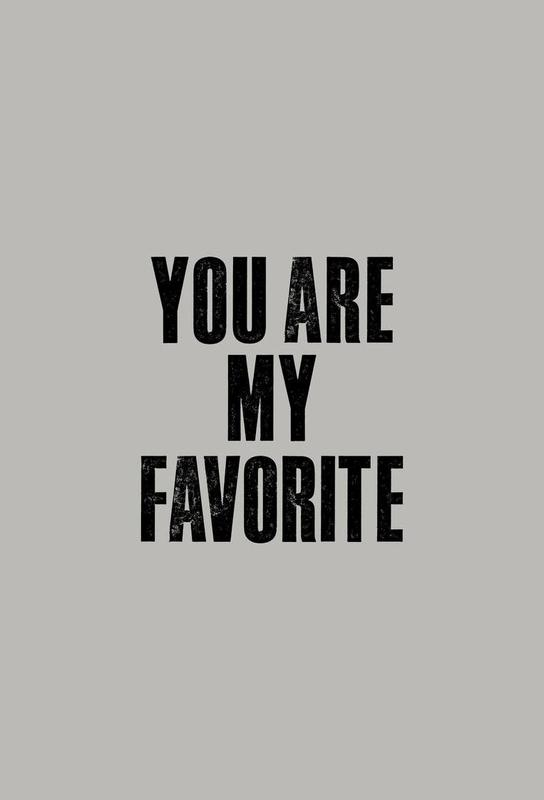 You Are My Favorite Alu Dibond Druck