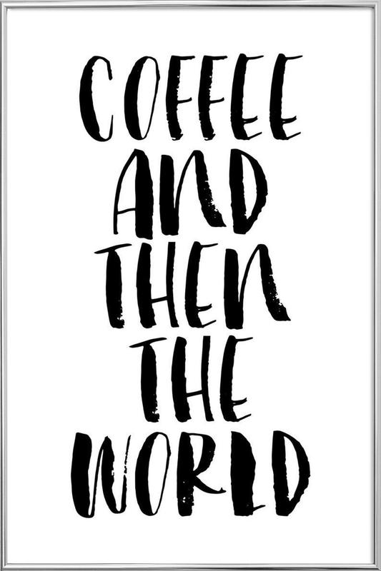 Coffee And Then The World Poster in Aluminium Frame