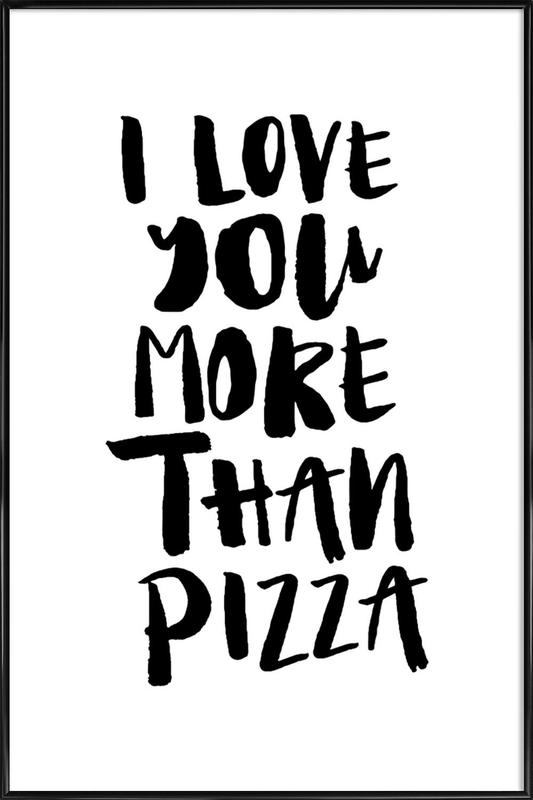I Love You More Than Pizza Framed Poster