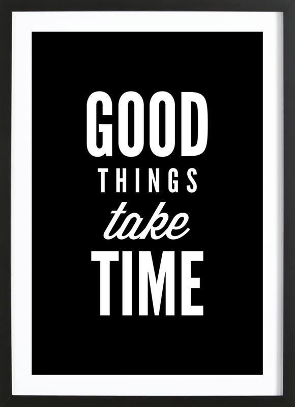Good Things Take Time Framed Print