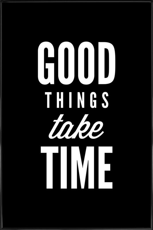 Good Things Take Time ingelijste poster