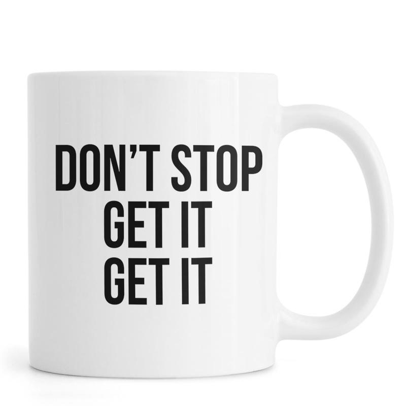Don't Stop Get It Get It mug