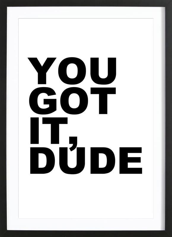 You Got It Dude Framed Print