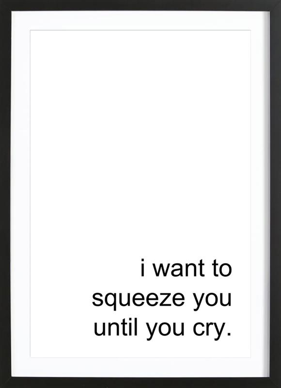 Squeeze You Until You Cry Framed Print