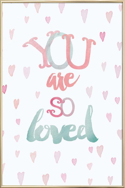 You Are So Loved Poster im Alurahmen | Dekoration > Bilder und Rahmen > Poster | Mehrfarbig