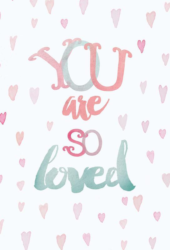 You Are So Loved Alu Dibond Druck | Dekoration > Bilder und Rahmen > Poster | Mehrfarbig | Aluminium