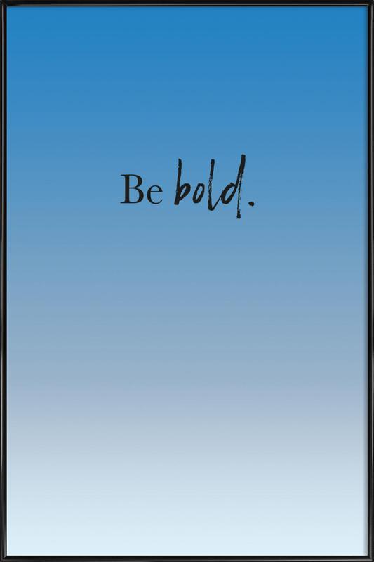 Be Bold ingelijste poster
