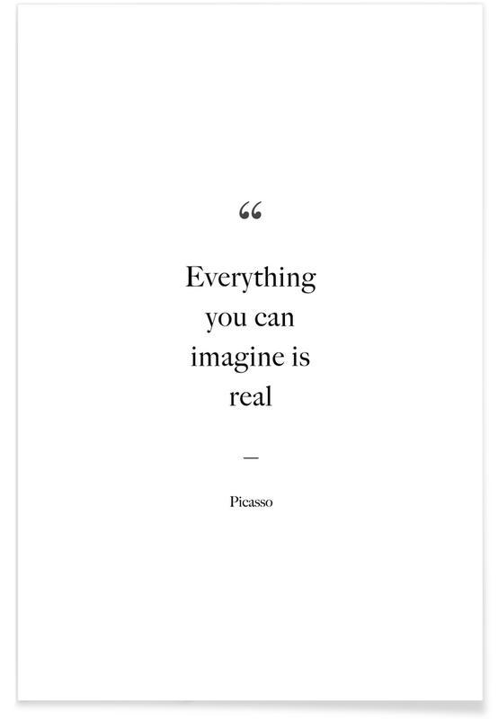 Everything You Can Imagine Is Real Plakat