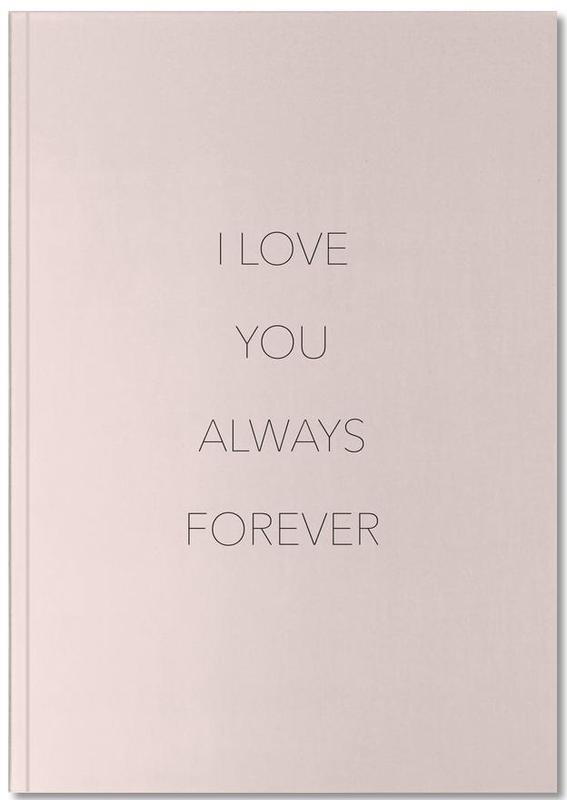 I Love You Always Forever Notebook