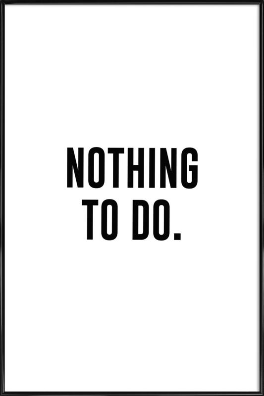 Nothing to Do affiche encadrée