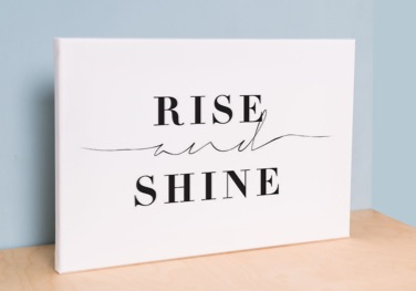 Rise and shine design printed on a canvas